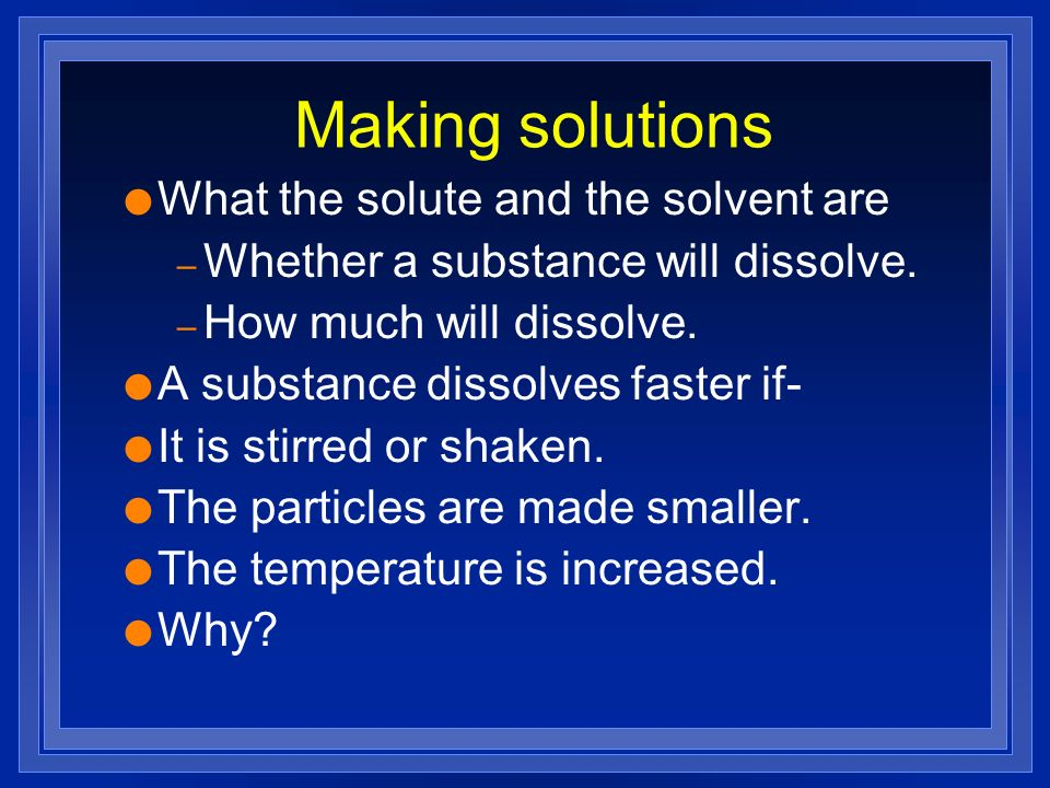Making solutions What the solute and the solvent are