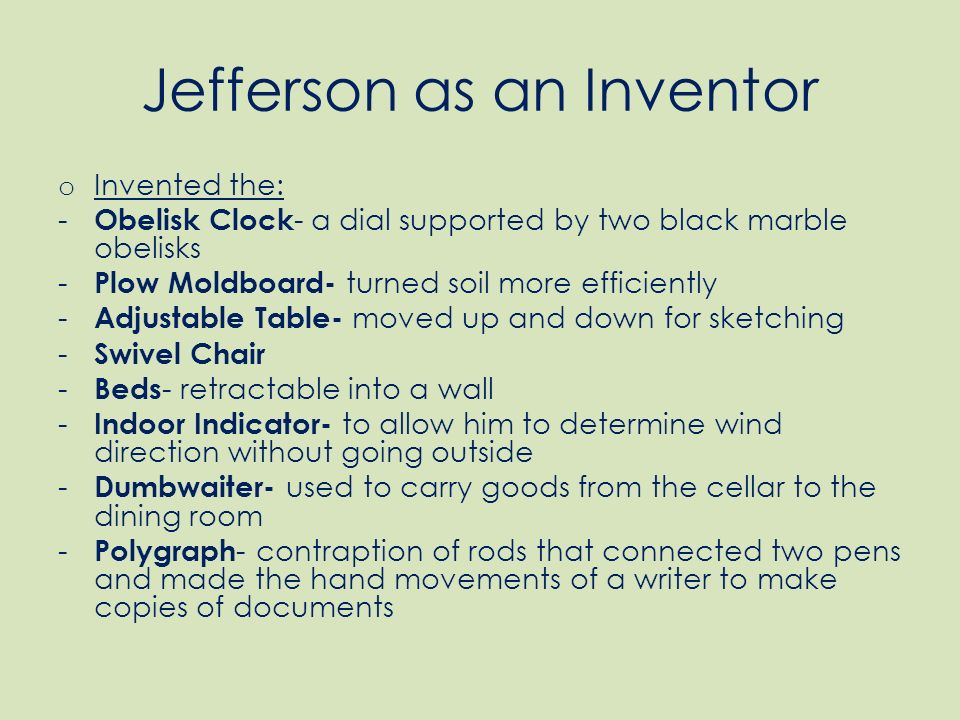 thomas jefferson as an inventor From leonardo da vinci to thomas edison many of the world's most famous   thomas jefferson: founding father, prolific inventor, and food.