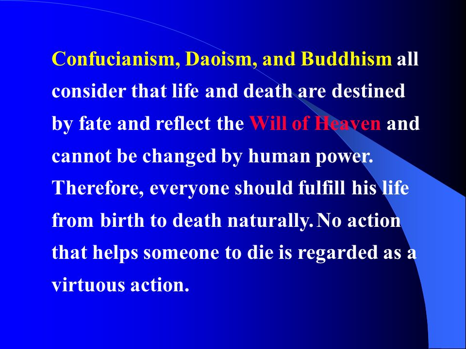 Confucianism, Daoism, and Buddhism all consider that life and death are destined by fate and reflect the Will of Heaven and cannot be changed by human power.