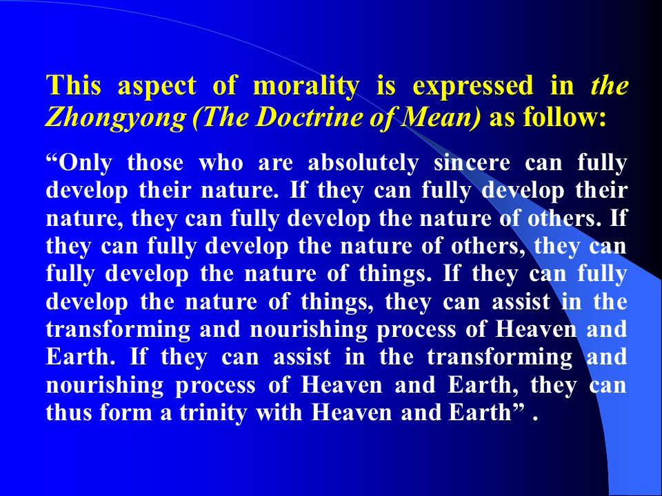 This aspect of morality is expressed in the Zhongyong (The Doctrine of Mean) as follow: