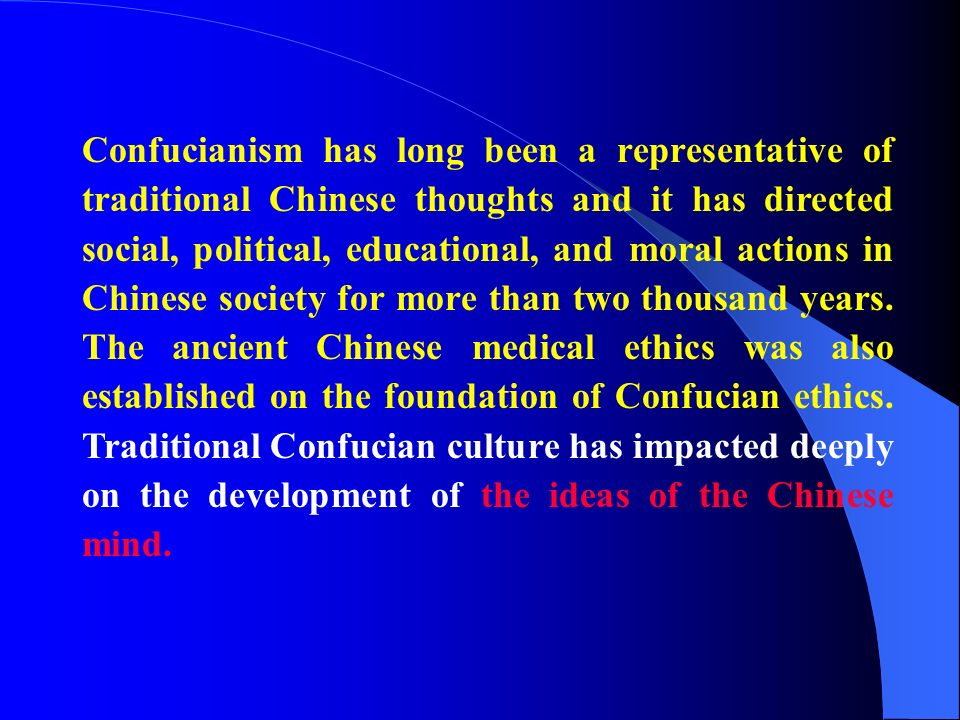 Confucianism has long been a representative of traditional Chinese thoughts and it has directed social, political, educational, and moral actions in Chinese society for more than two thousand years.