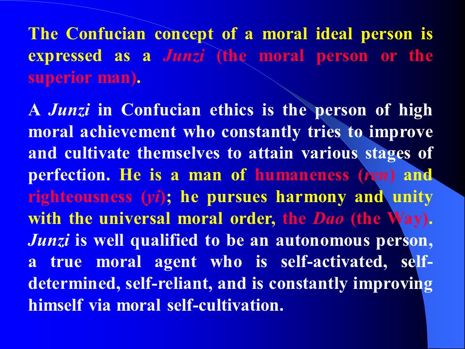 The Confucian concept of a moral ideal person is expressed as a Junzi (the moral person or the superior man).