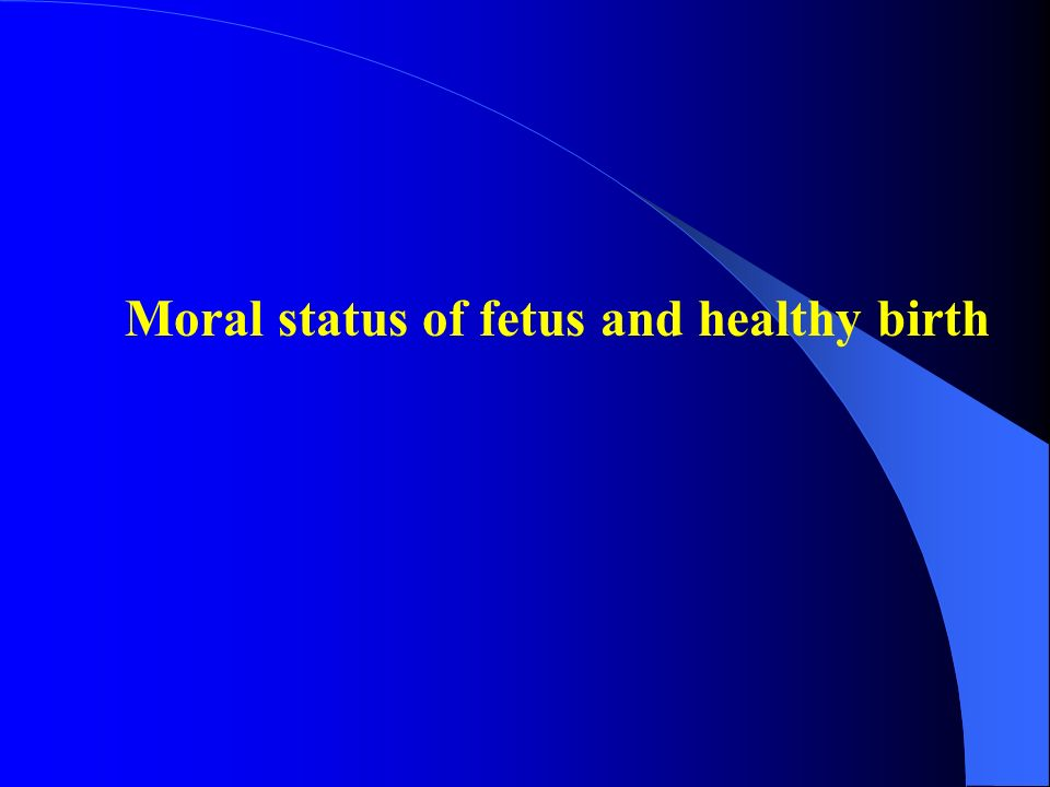 Moral status of fetus and healthy birth