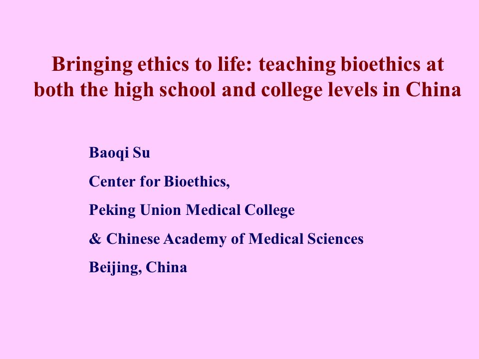 Bringing ethics to life: teaching bioethics at both the high school and college levels in China