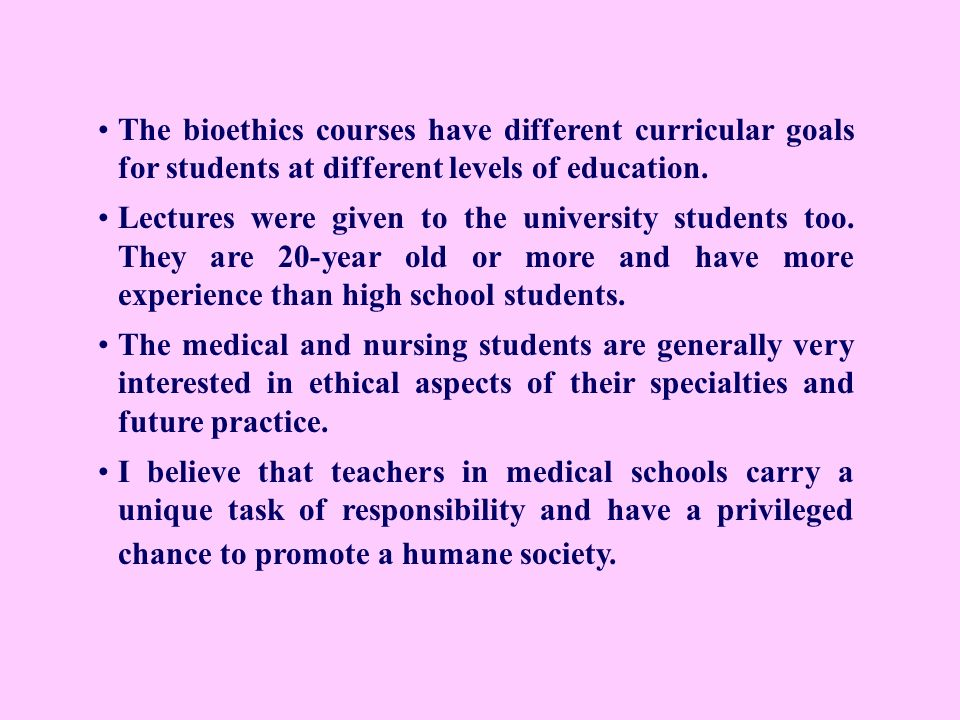 The bioethics courses have different curricular goals for students at different levels of education.