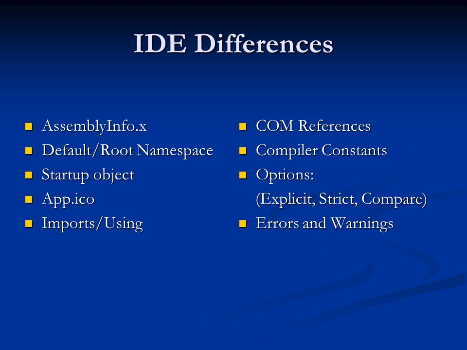 IDE Differences AssemblyInfo.x Default/Root Namespace Startup object