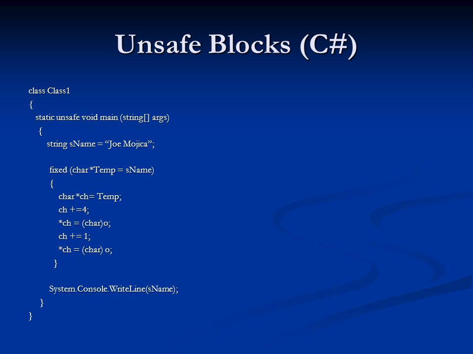 Unsafe Blocks (C#) class Class1 {