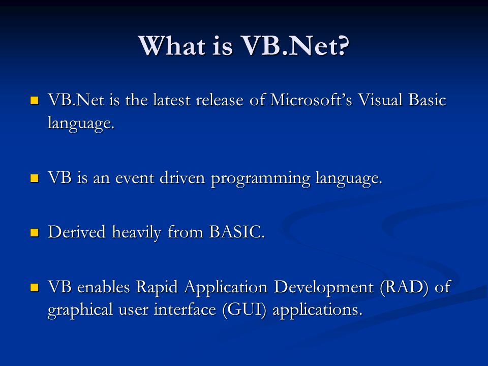 What is VB.Net VB.Net is the latest release of Microsoft's Visual Basic language. VB is an event driven programming language.