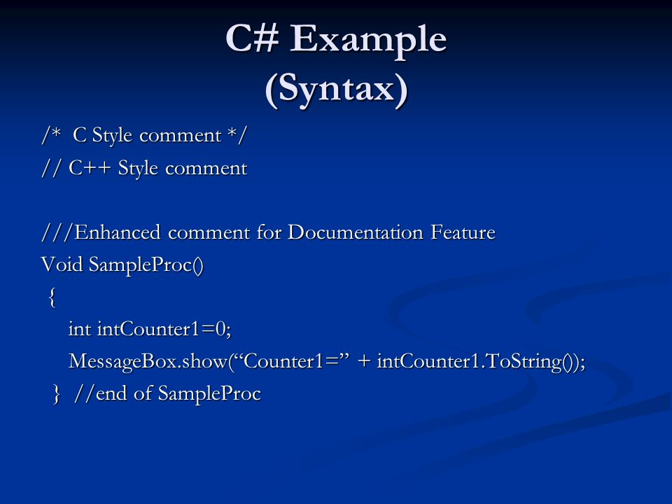 C# Example (Syntax) /* C Style comment */ // C++ Style comment