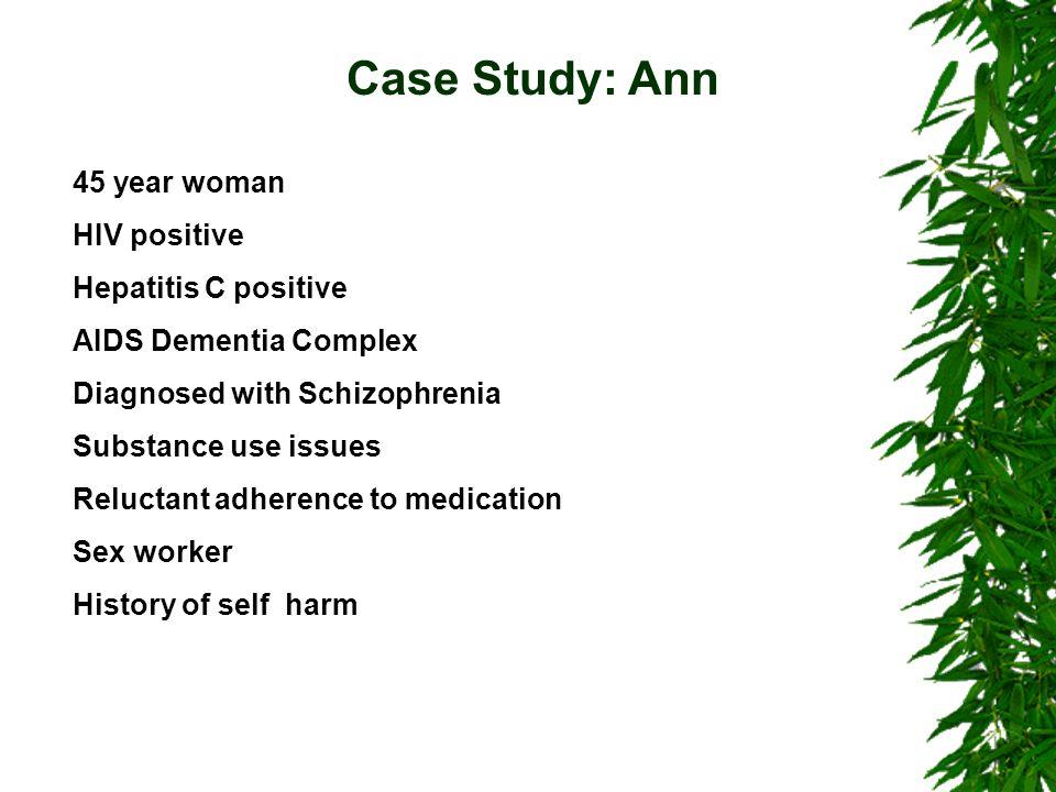 Case Study: Ann 45 year woman HIV positive Hepatitis C positive