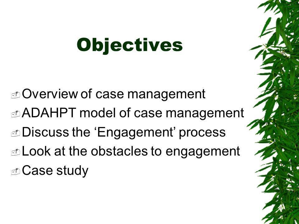 Objectives Overview of case management ADAHPT model of case management