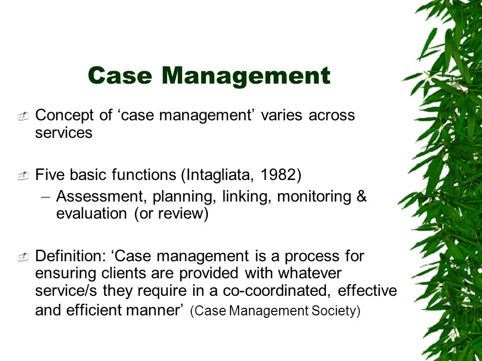 Case Management Concept of 'case management' varies across services