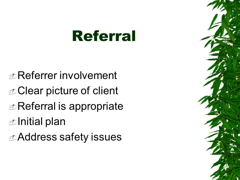 Referral Referrer involvement Clear picture of client