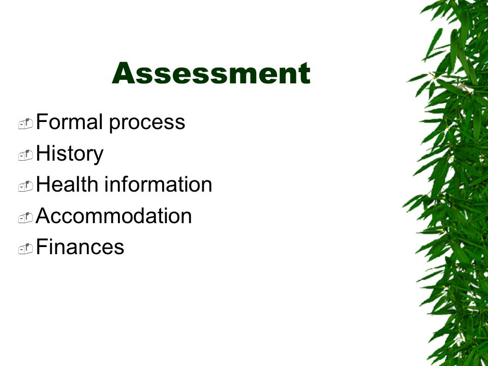 Assessment Formal process History Health information Accommodation