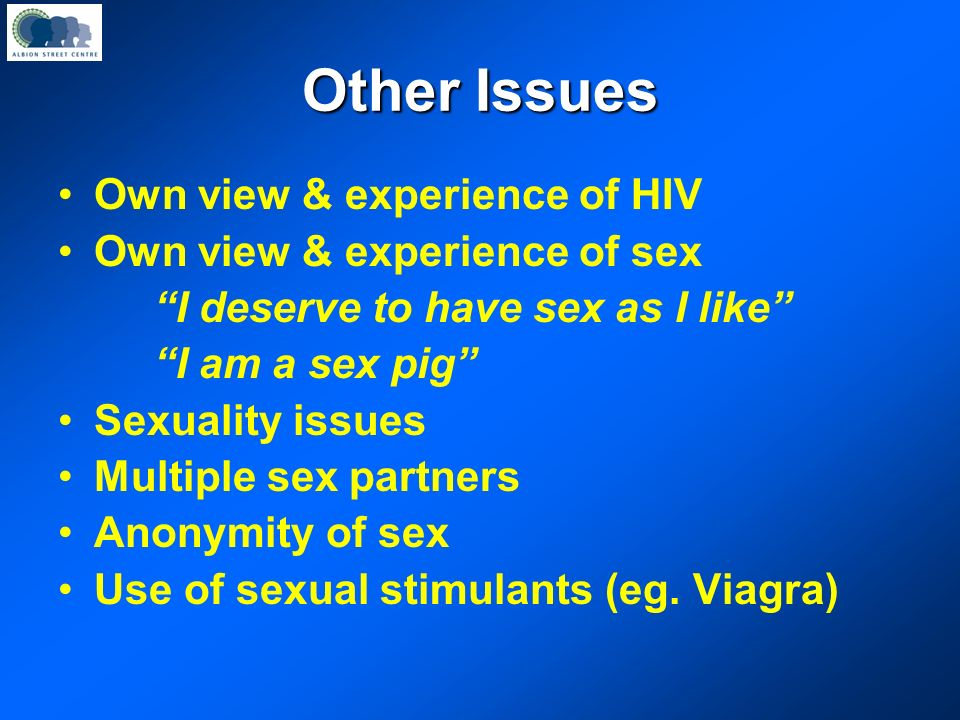 Other Issues Own view & experience of HIV Own view & experience of sex