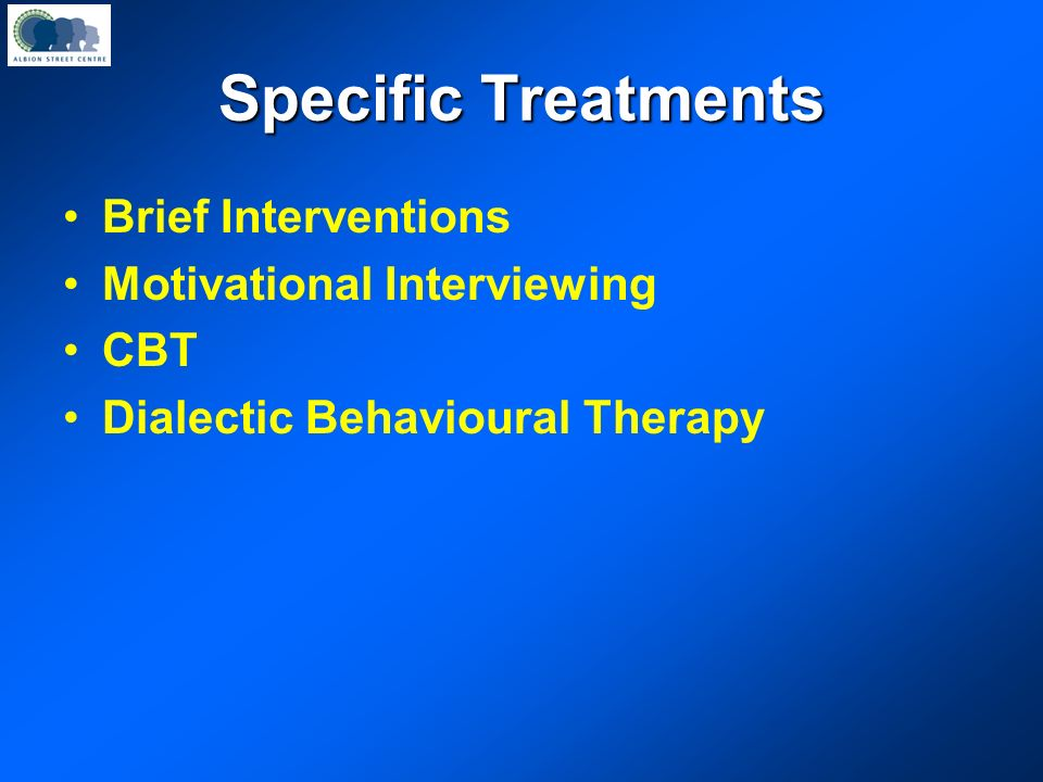 Specific Treatments Brief Interventions Motivational Interviewing CBT