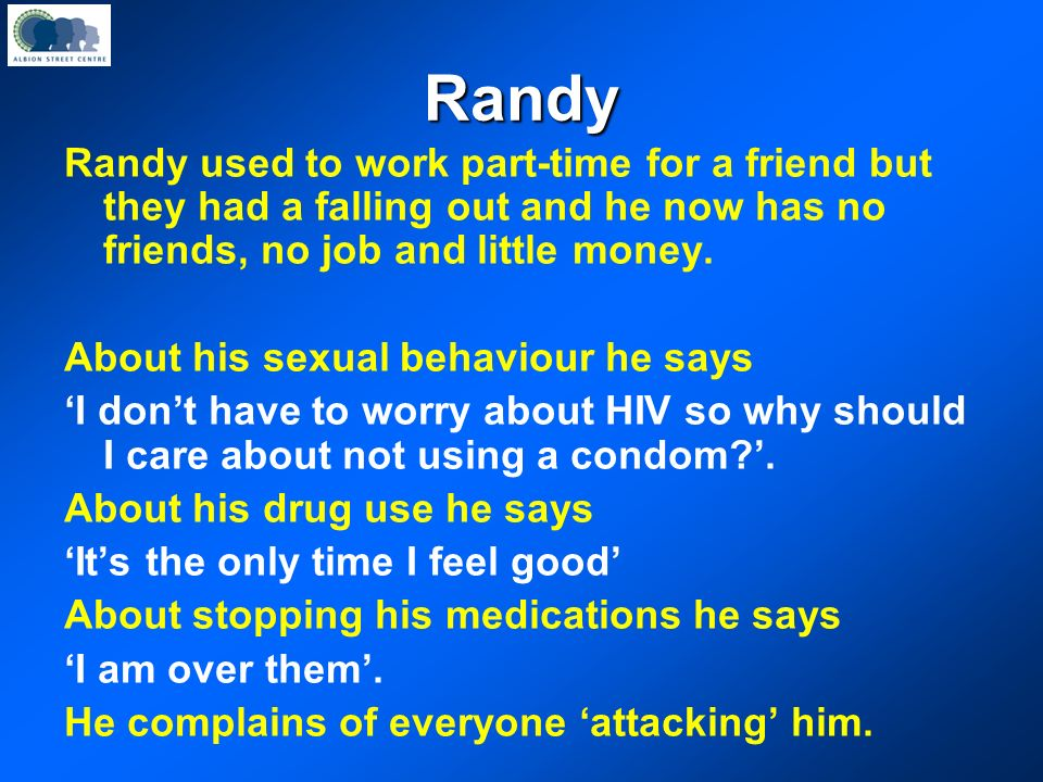 Randy Randy used to work part-time for a friend but they had a falling out and he now has no friends, no job and little money.