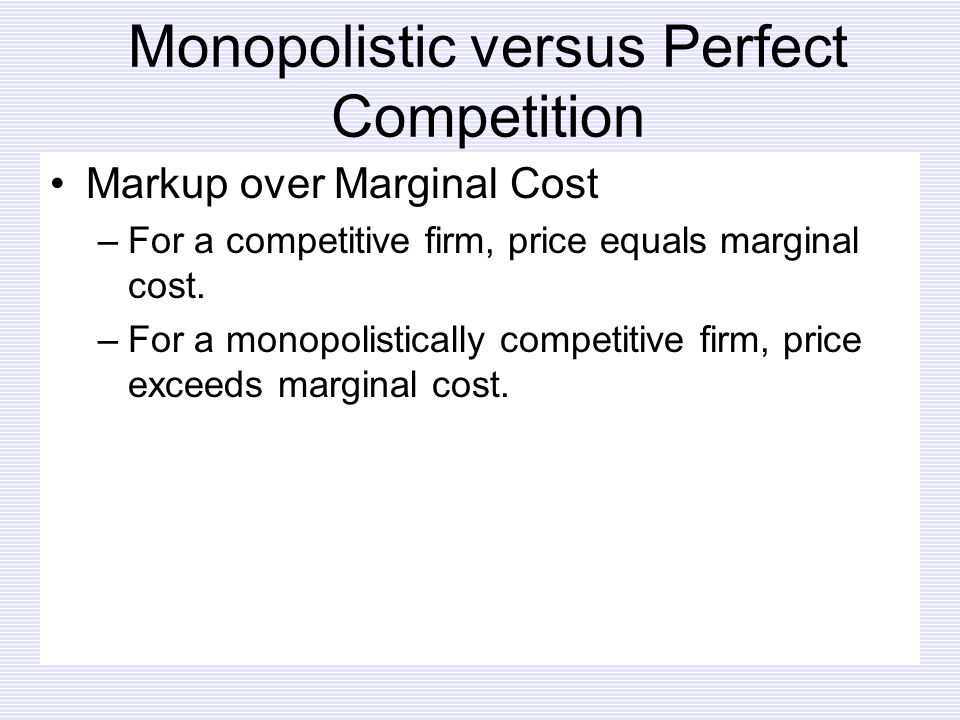 Monopolistic versus Perfect Competition