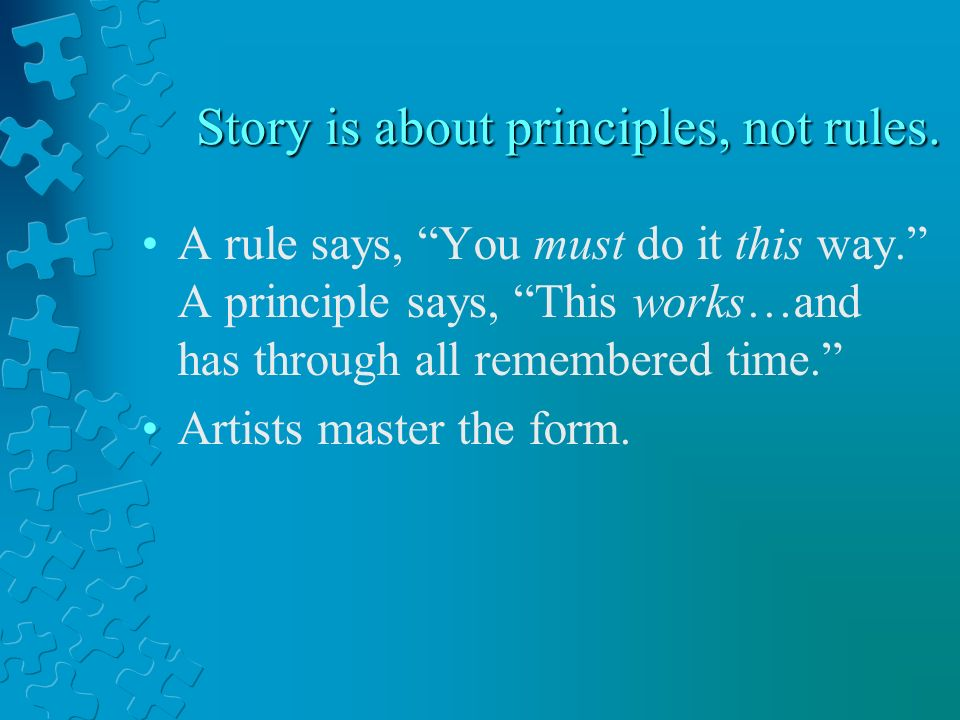 Story is about principles, not rules.