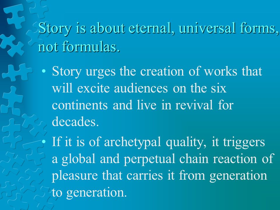 Story is about eternal, universal forms, not formulas.