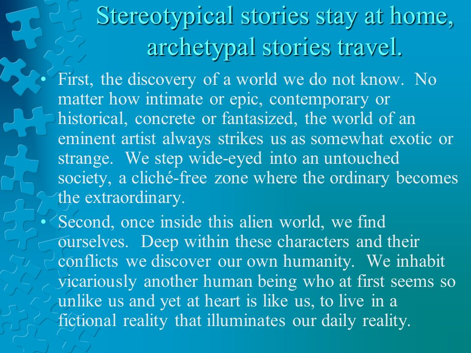 Stereotypical stories stay at home, archetypal stories travel.