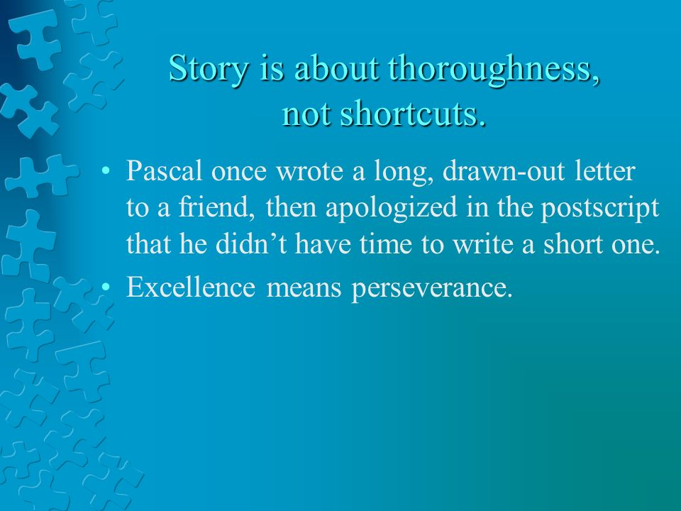 Story is about thoroughness, not shortcuts.
