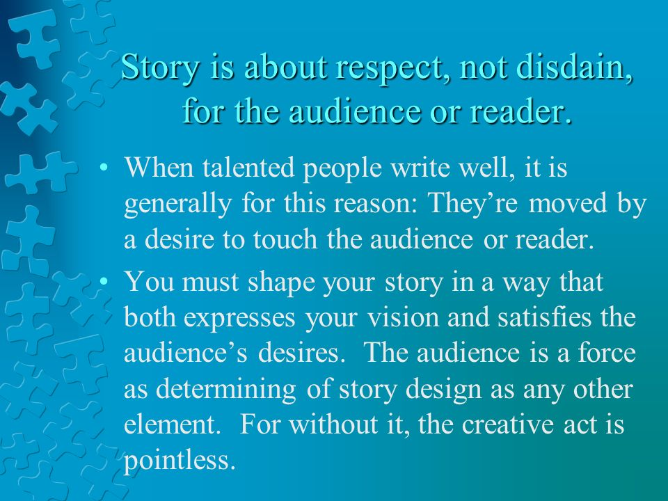 Story is about respect, not disdain, for the audience or reader.