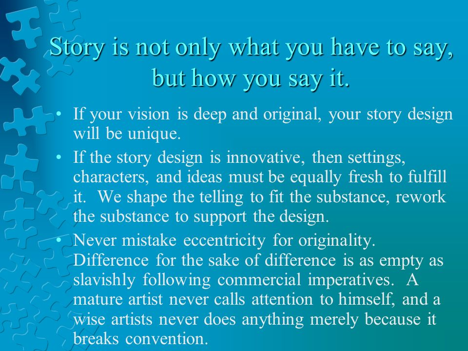 Story is not only what you have to say, but how you say it.