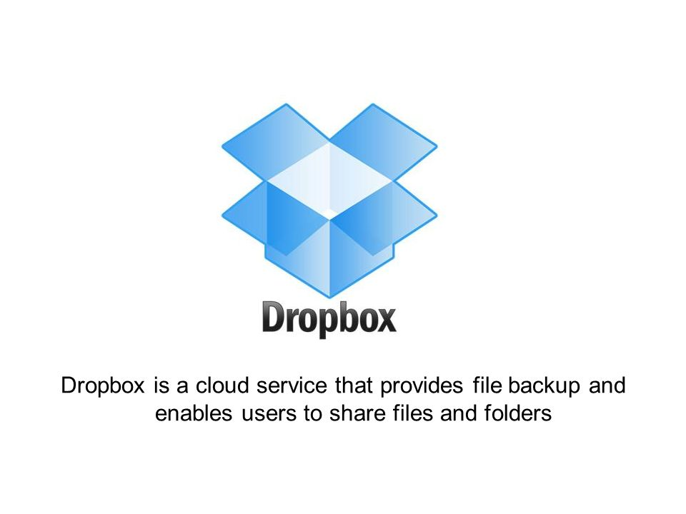 Dropbox is a cloud service that provides file backup and enables users to share files and folders