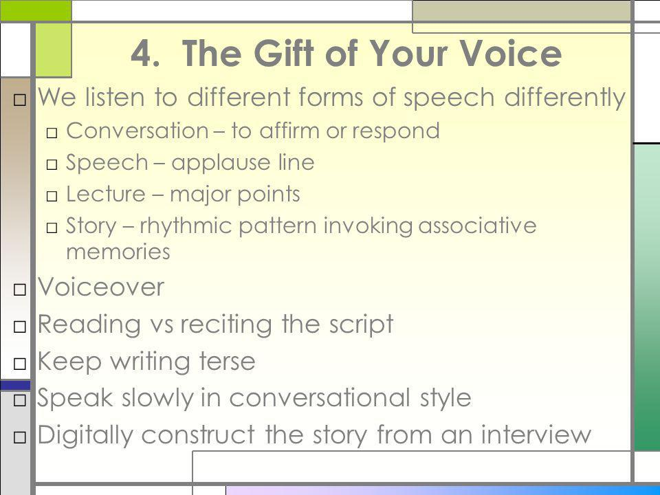 4. The Gift of Your Voice We listen to different forms of speech differently. Conversation – to affirm or respond.