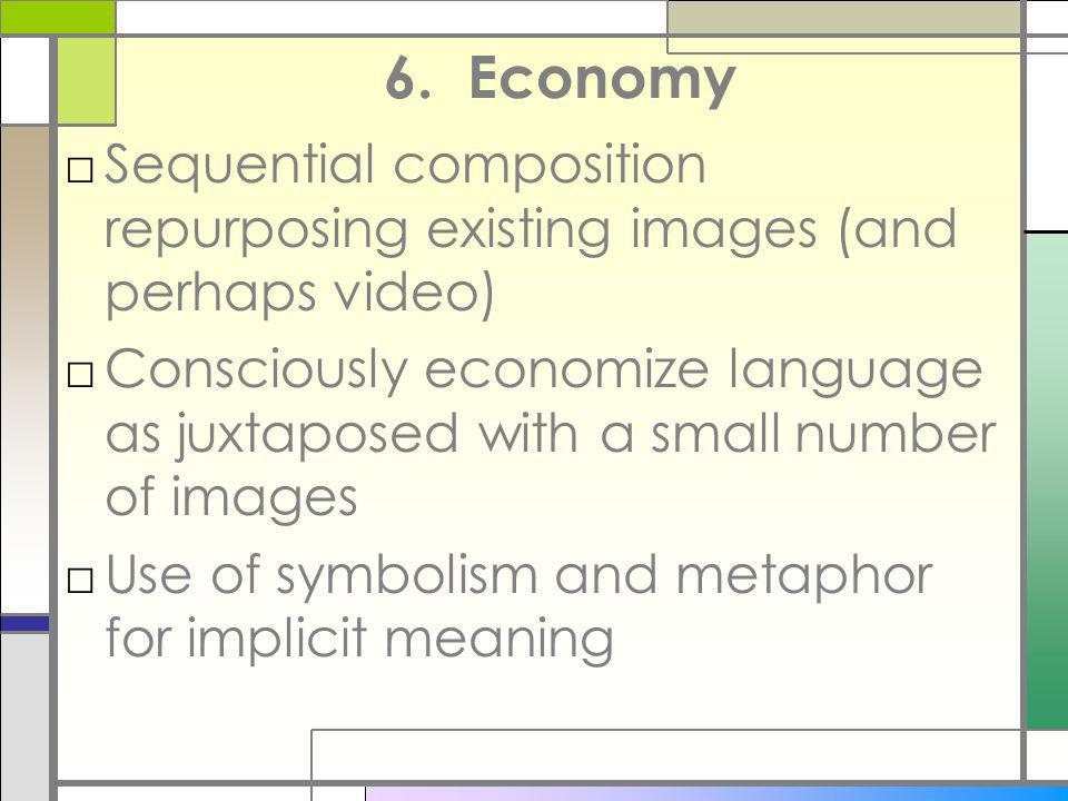 6. Economy Sequential composition repurposing existing images (and perhaps video)