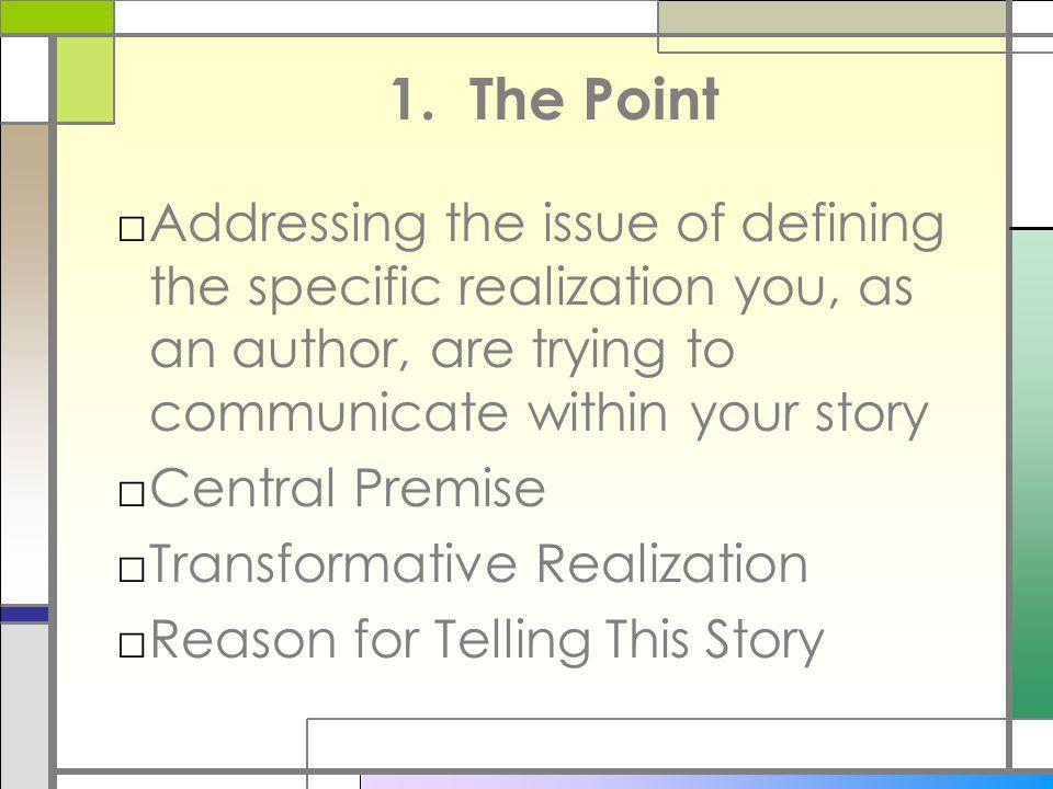 1. The Point Addressing the issue of defining the specific realization you, as an author, are trying to communicate within your story.