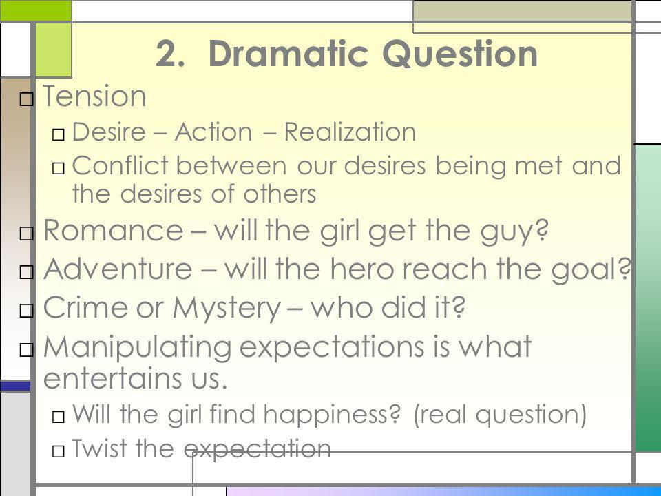 2. Dramatic Question Tension Romance – will the girl get the guy