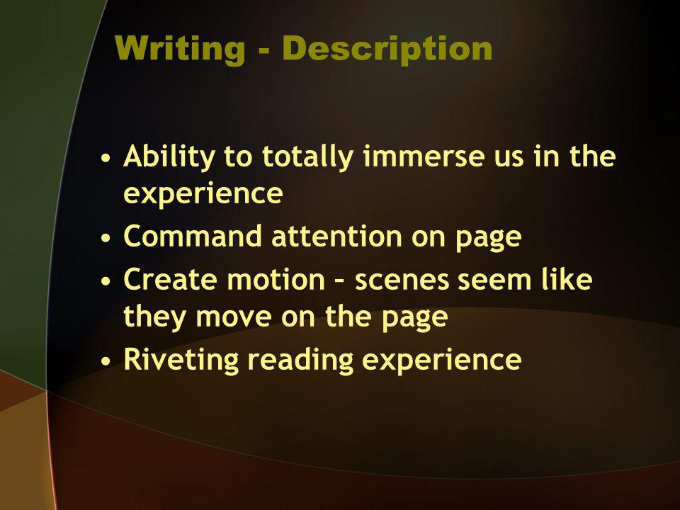 Writing - Description Ability to totally immerse us in the experience