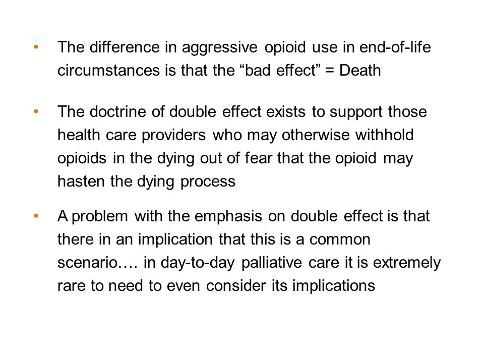 The difference in aggressive opioid use in end-of-life circumstances is that the bad effect = Death