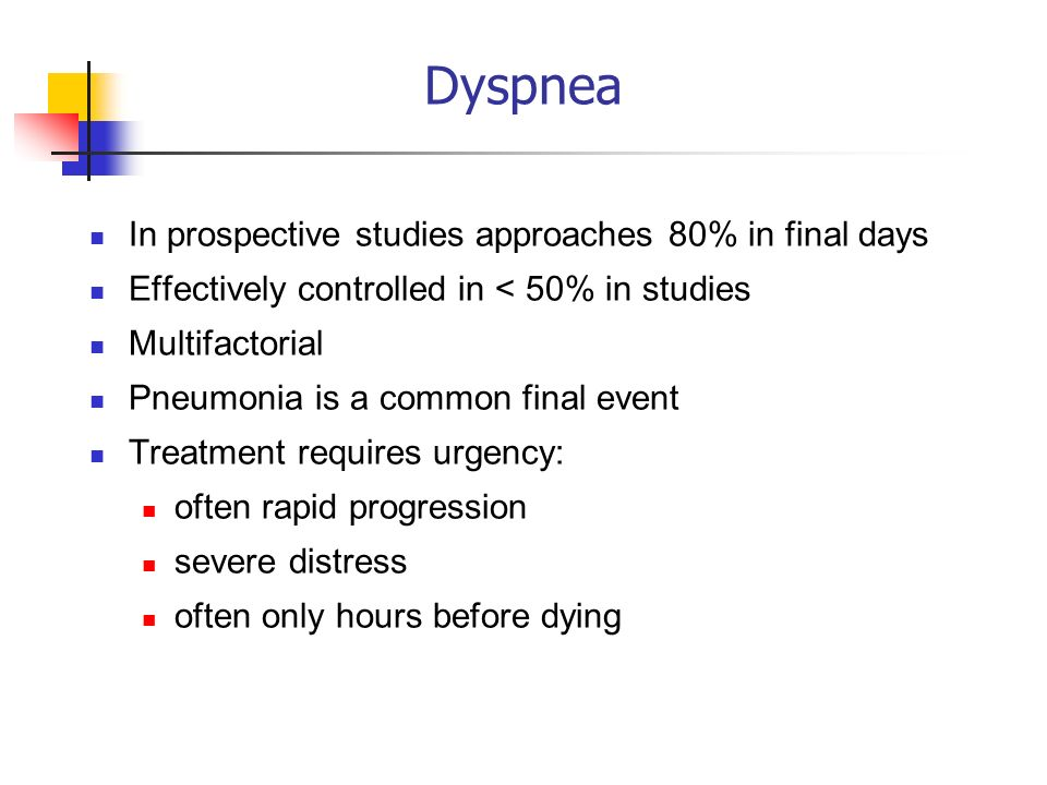 Dyspnea In prospective studies approaches 80% in final days