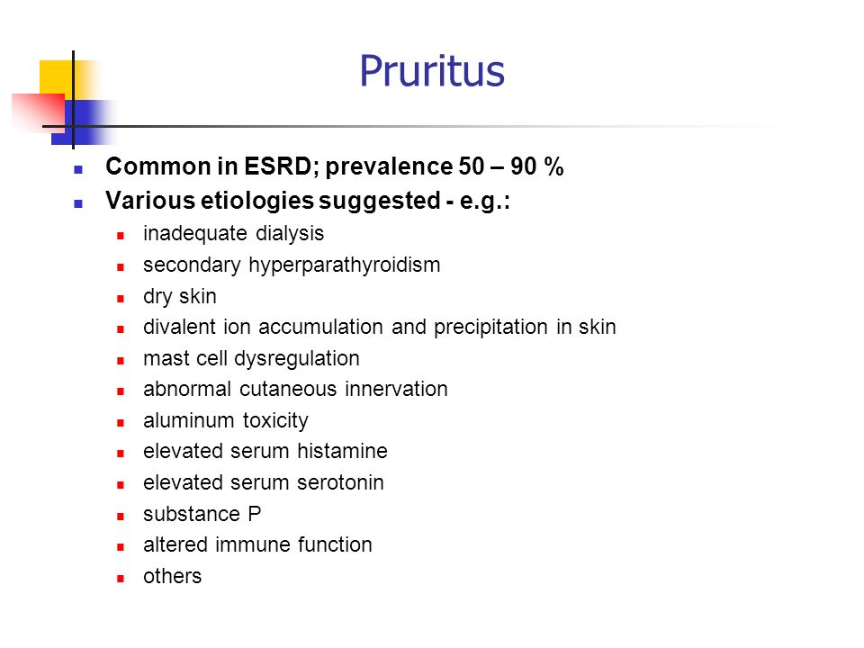 Pruritus Common in ESRD; prevalence 50 – 90 %