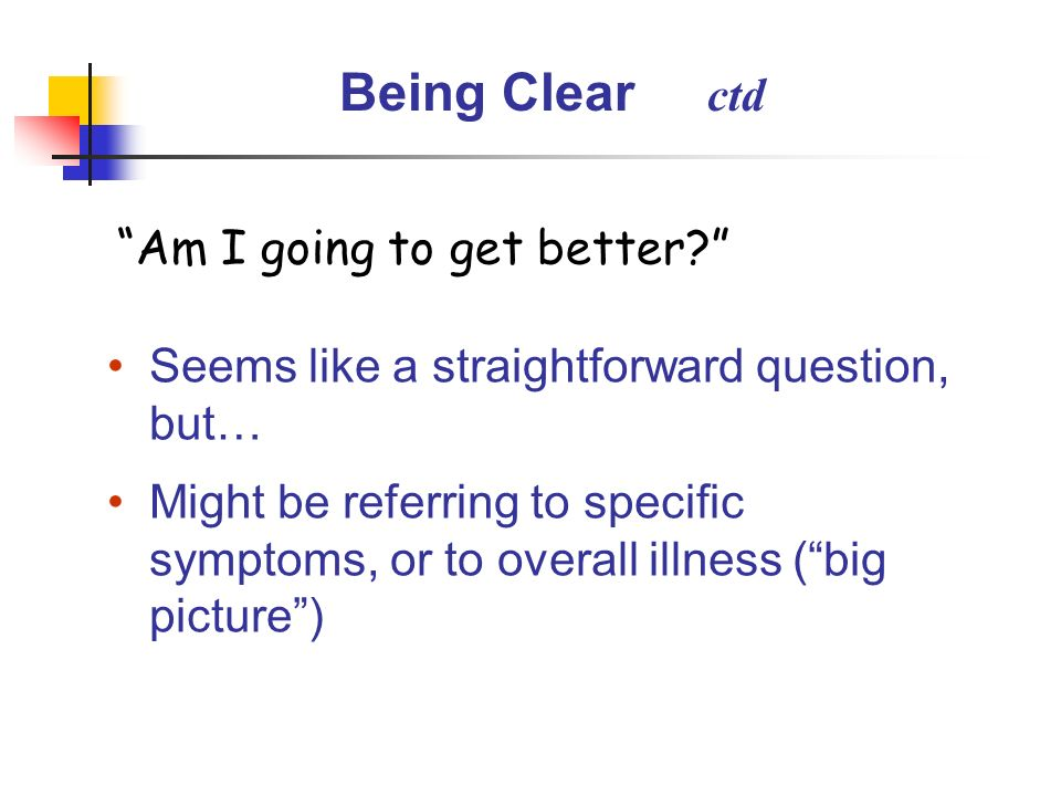 Being Clear ctd Am I going to get better