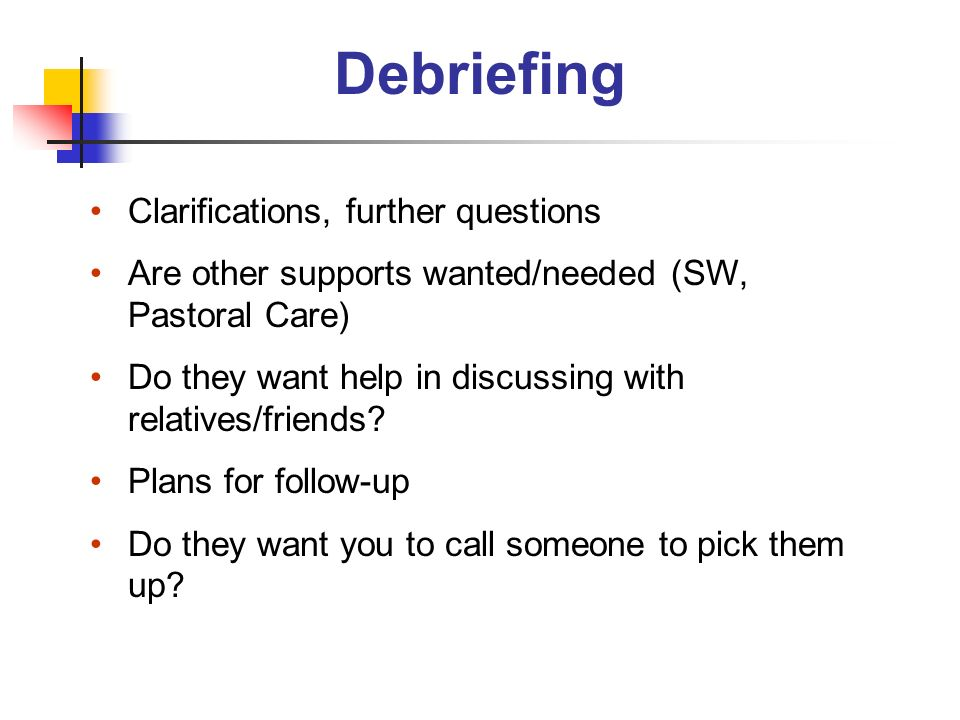 Debriefing Clarifications, further questions
