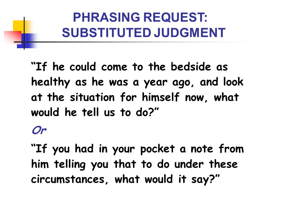 PHRASING REQUEST: SUBSTITUTED JUDGMENT