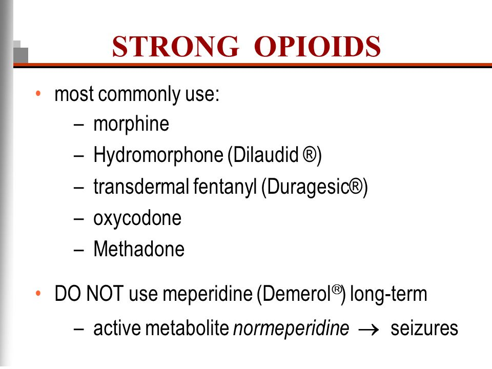 STRONG OPIOIDS most commonly use: morphine Hydromorphone (Dilaudid ®)
