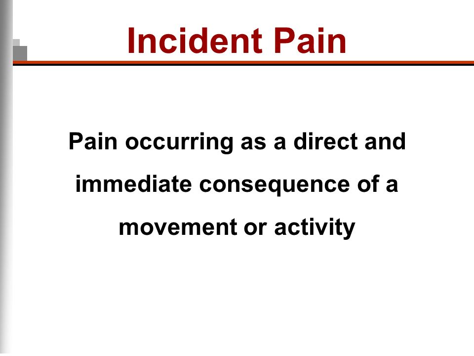 Incident Pain Pain occurring as a direct and immediate consequence of a movement or activity