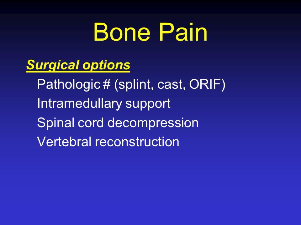 Bone Pain Surgical options Pathologic # (splint, cast, ORIF)