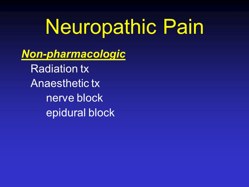 Neuropathic Pain Non-pharmacologic Radiation tx Anaesthetic tx