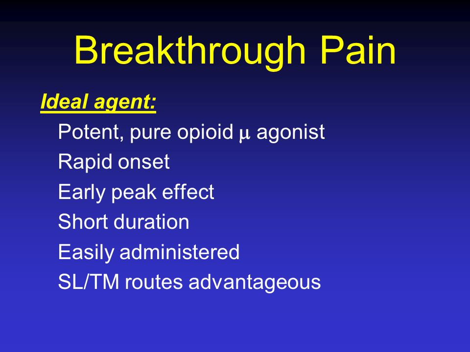 Breakthrough Pain Ideal agent: Potent, pure opioid  agonist