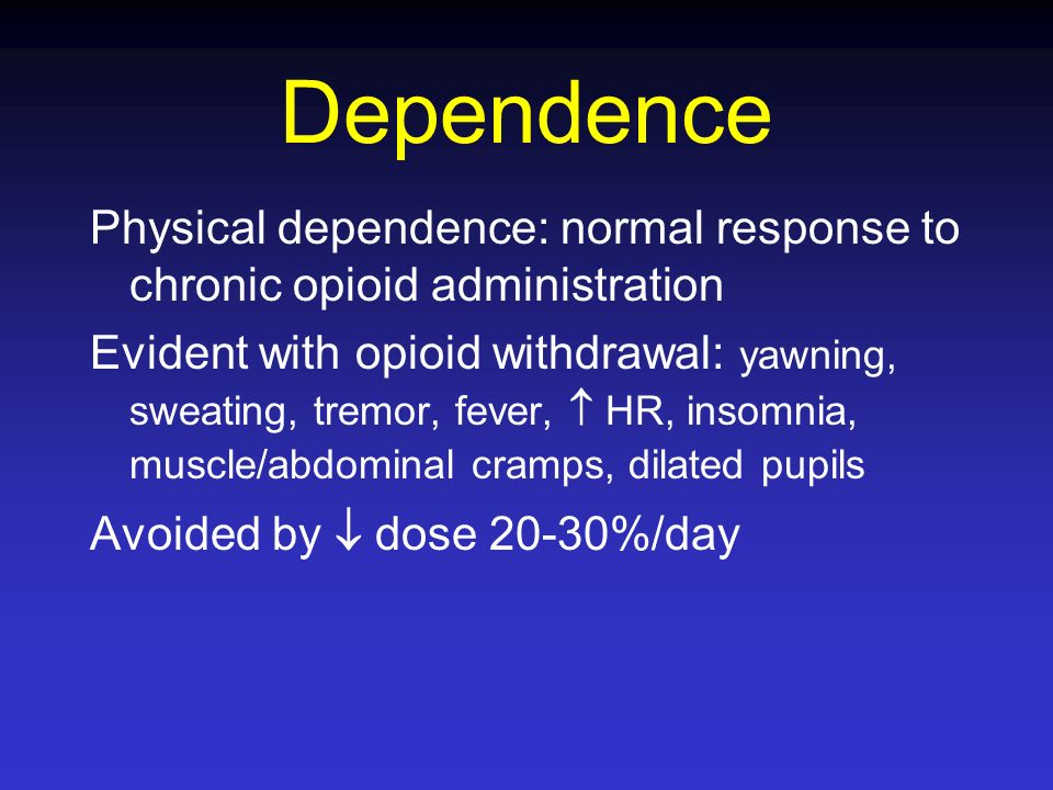 Dependence Physical dependence: normal response to chronic opioid administration.