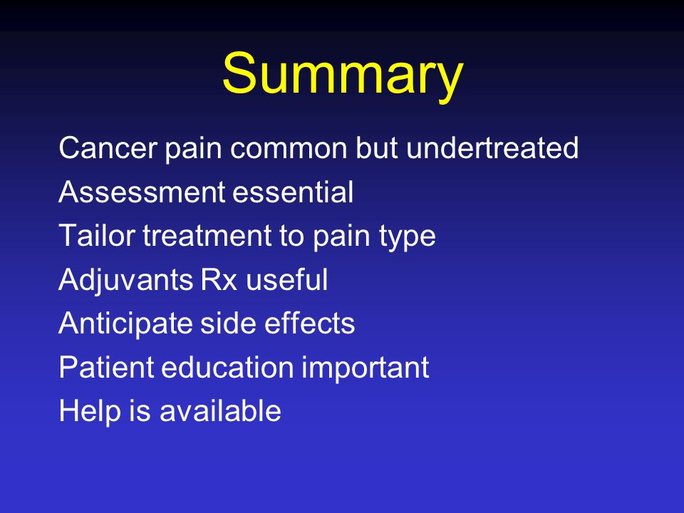 Summary Cancer pain common but undertreated Assessment essential