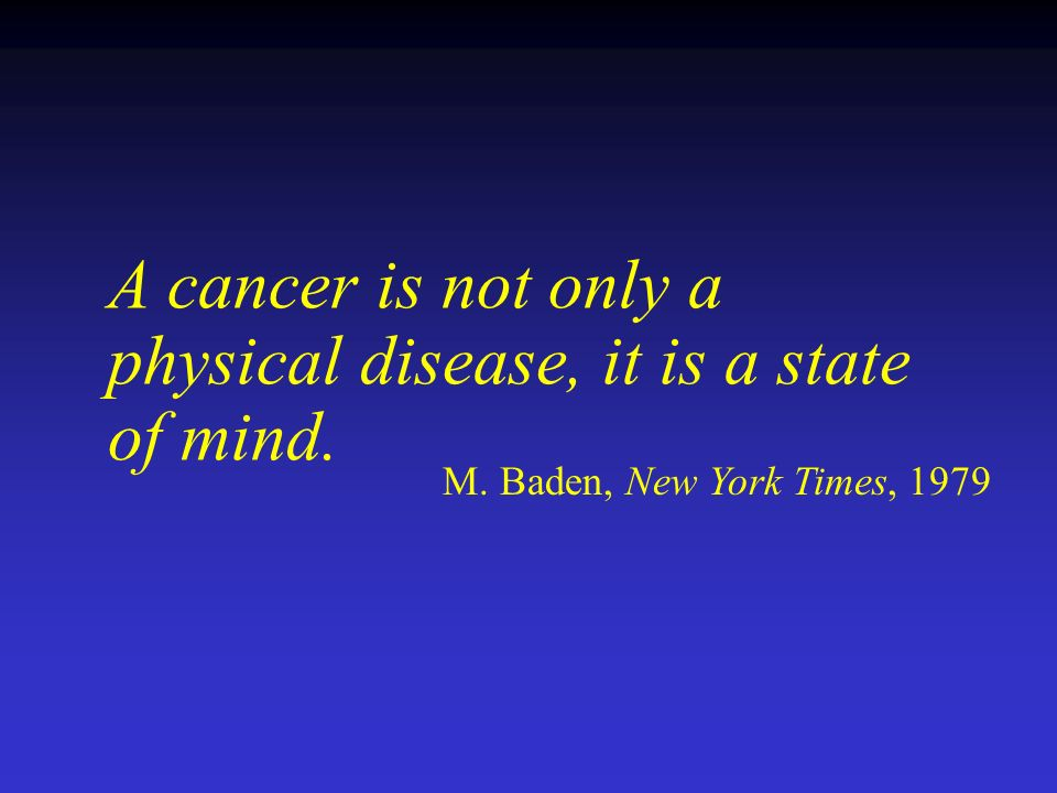 A cancer is not only a physical disease, it is a state of mind.