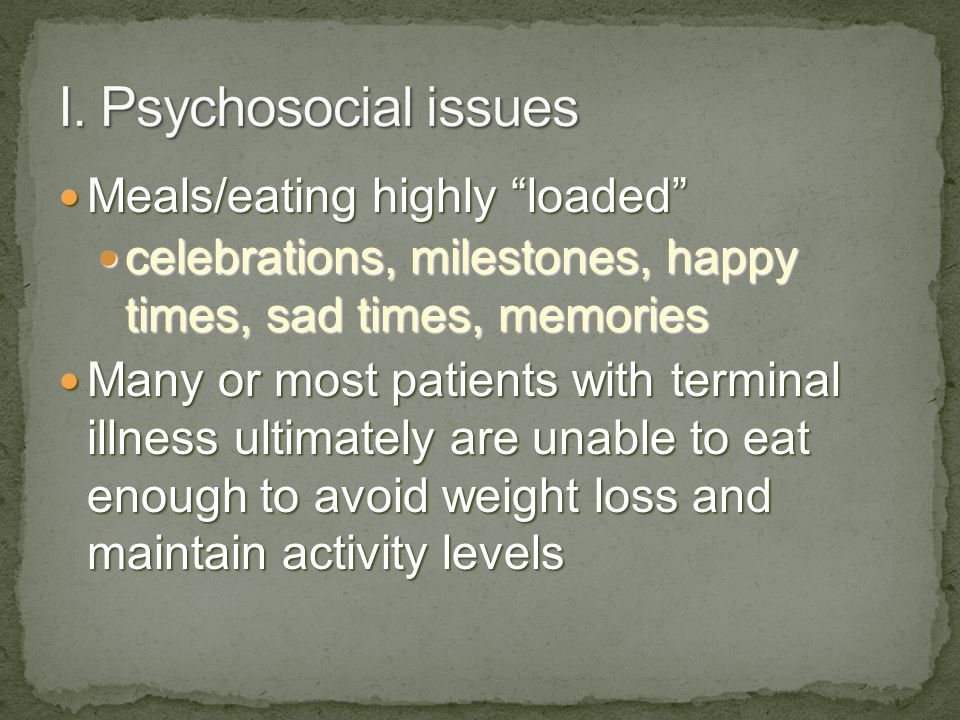 I. Psychosocial issues Meals/eating highly loaded