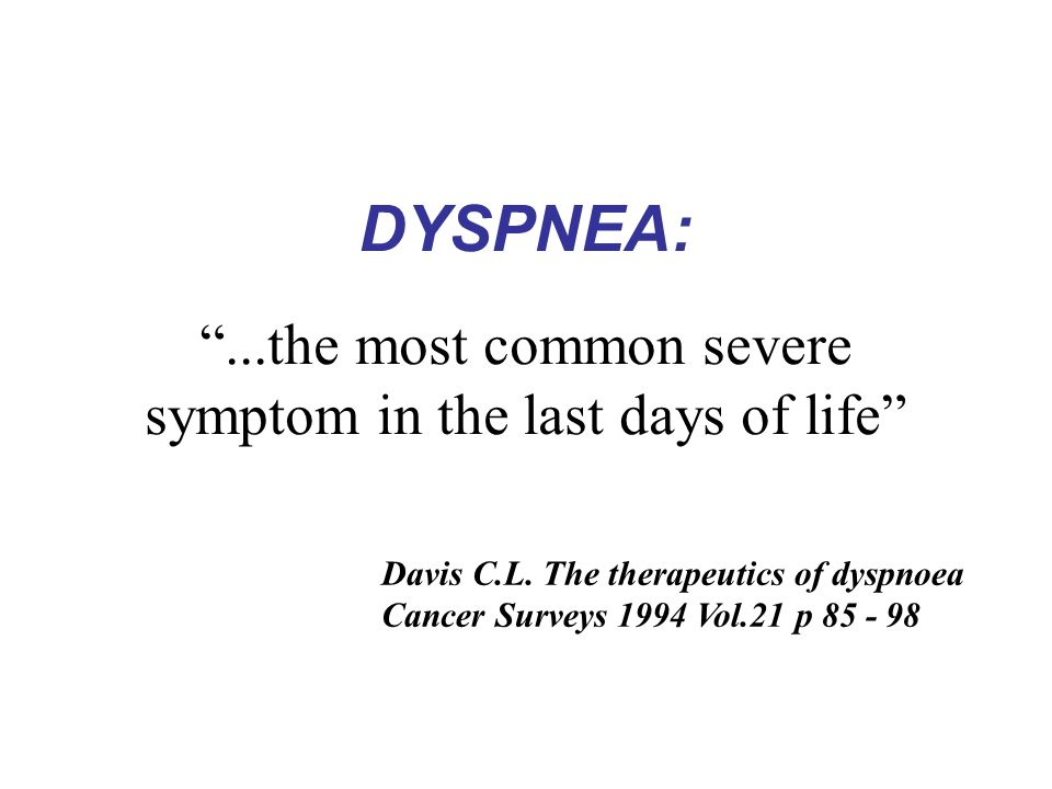 ...the most common severe symptom in the last days of life
